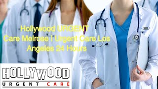 Hollywood Urgent Care Melrose    Urgent Care Los Angeles 24 Hours   Urgent Care Near Me open now