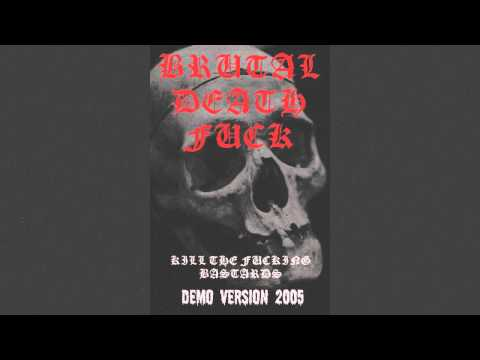 BRUTAL DEATH FUCK - KILL THE FUCKIN BASTARD DEMO 2005