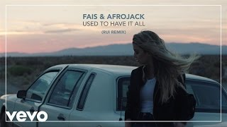 Fais, Afrojack - Used To Have It All (Rui Remix) (official audio)