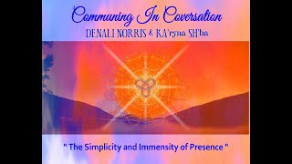 """The Simplicity and Immensity of Presence"" with KA'ryna SH'ha & Denali Norris"