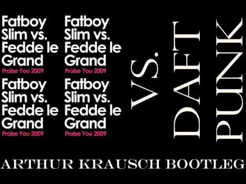 Fatboy Slim feat. Fedde Le Grand vs. Daft Punk - Praise You (arthur krausch bootleg)