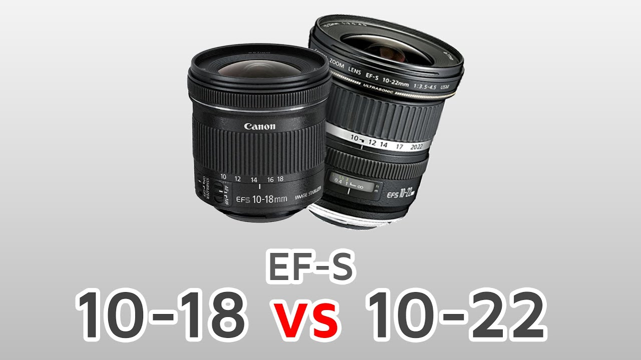 EF-S 10-18mm VS 10-22mm - APS-C Ultra Wide Comparison - YouTube