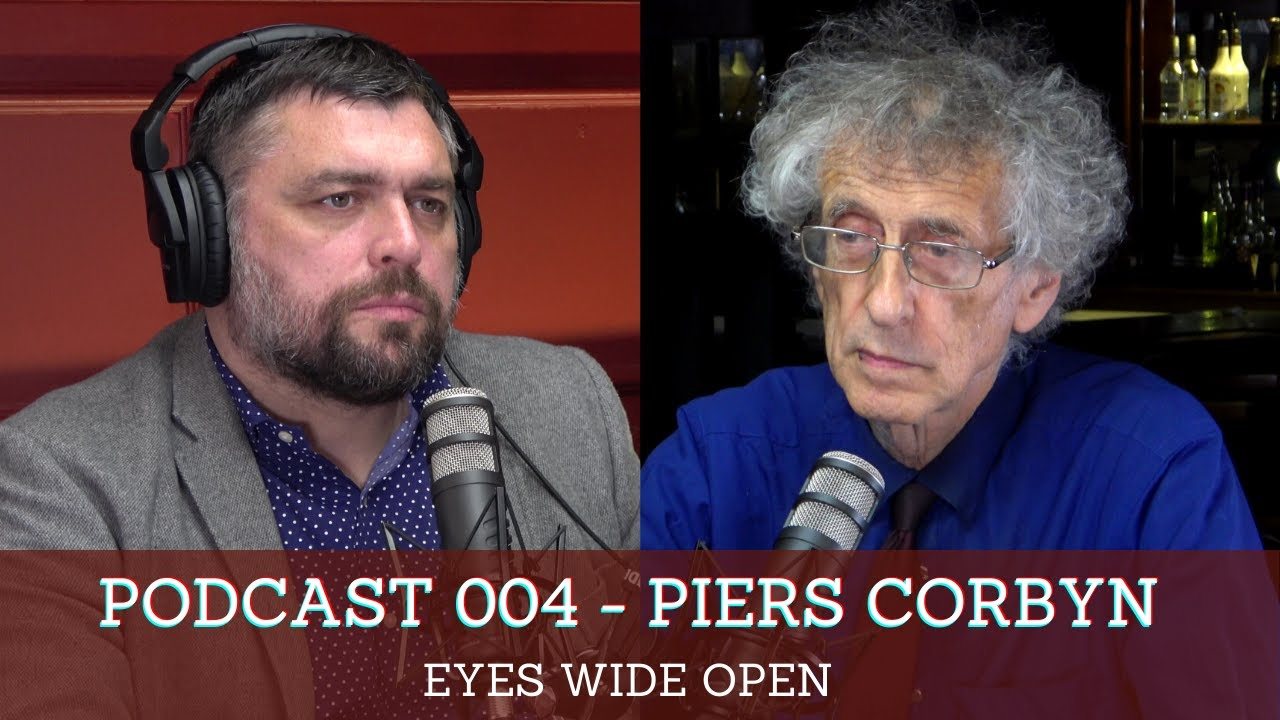 *BANNED FROM YOUTUBE* EYES WIDE OPEN - PODCAST #004 - PIERS CORBYN