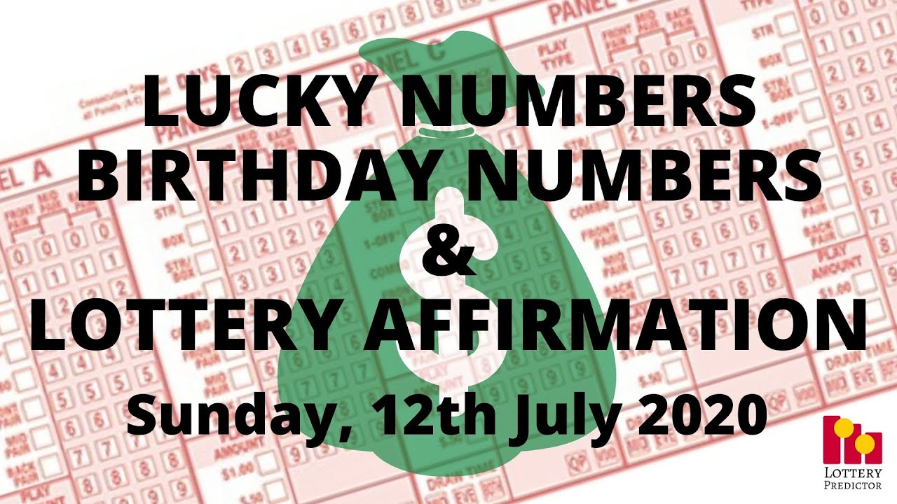 Lottery Lucky Numbers, Birthday Numbers & Lottery Affirmation- July 12th 2020