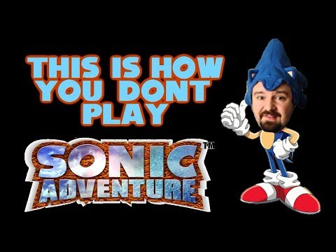 This Is How You DON'T Play Sonic Adventure