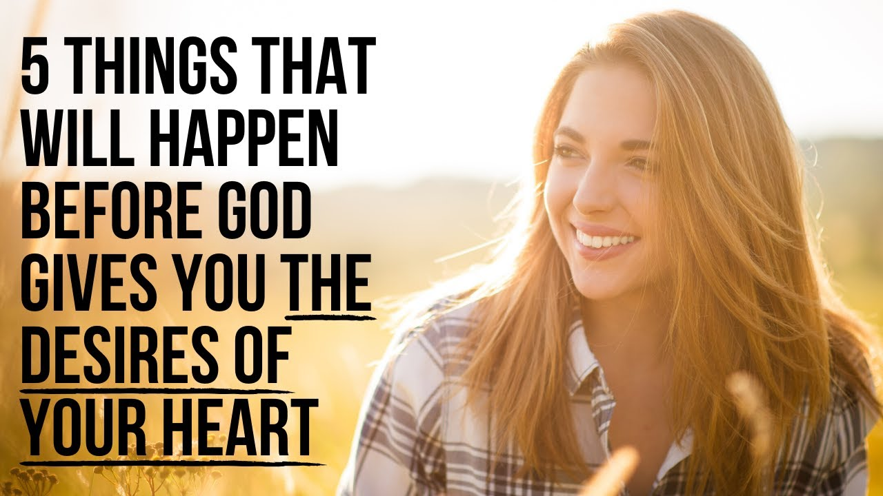 5 Things God Will Do Before Giving You the Desires of Your Heart