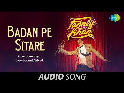 Badan Pe Sitaare | Audio | Fanney Khan | Anil Kapoor | Sonu | Aishwarya | Amit Trivedi | Rajkumar
