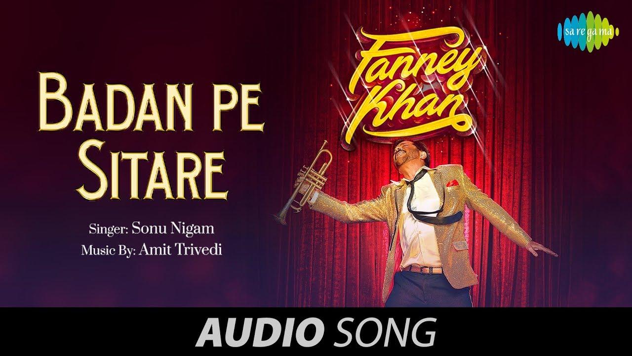 badan-pe-sitaare-audio-fanney-khan-anil-kapoor-sonu-aishwarya-amit-trivedi-rajkumar