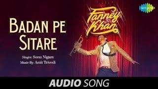 Badan Pe Sitaare   Audio   Fanney Khan   Anil Kapoor   Sonu   Aishwarya   Amit Trivedi   Rajkumar