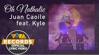 Oh Nathalie - Juan Caoile feat. Kyle [Official Lyric Video]