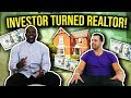 Real Estate Investor Turned Real Estate Agent!