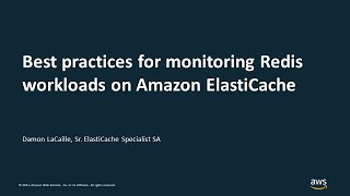 Best Practices For Monitoring Redis Workloads On Amazon ElastiCache - AWS Online Tech Talks