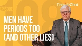 Fireside Chat Ep. 108 - Men Have Periods Too (And Other Lies)