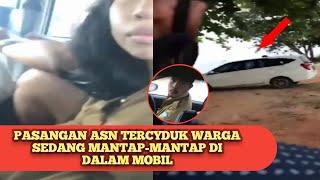 VIRAL.!! Sepasang ASN Tercyduk Warga Lagi Mesum Di Dalam Mobil