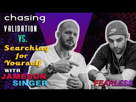 Chasing Validation VS. Searching For Your TRUE Self W/ Jameson Singer | Becoming Fearless