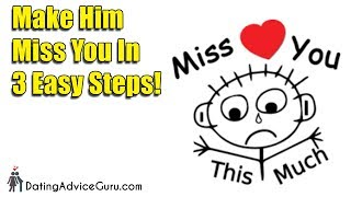 3 steps make him miss you - and want you!