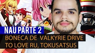Boneca de  VALKYRIE DRIVE, To Love Ru, Tokusatsu na Netflix - NAU Parte 2