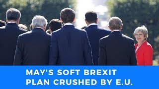 European Council crushes Theresa May's soft Brexit dream
