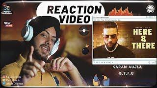 Reaction on Here & There - Karan Aujla (B.T.F.U)