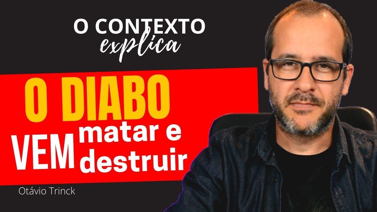 O DIABO vem para matar, roubar e destruir - O contexto explica