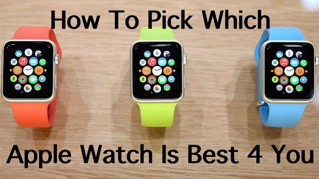 How To Pick Which Apple Watch Is Best For You-Model ...