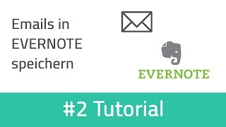Evernote Tutorial #2: E Mails in Evernote speichern