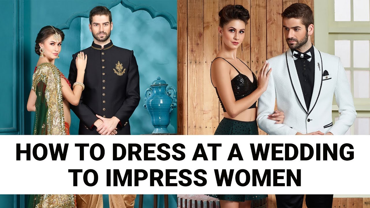 How To Dress At A Wedding To Impress Women Mens Style Tips Youtube