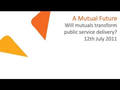 A Mutual Future - Will mutuals transform public service delivery? | 12.07.2011