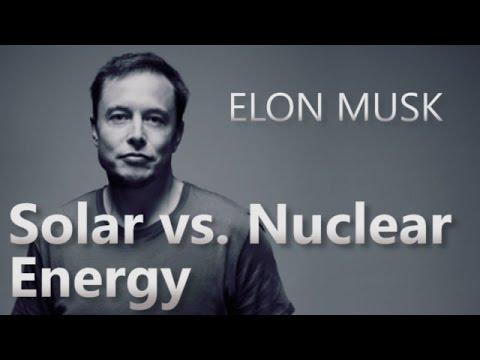 Elon Musk: Solar vs.  Nuclear Energy