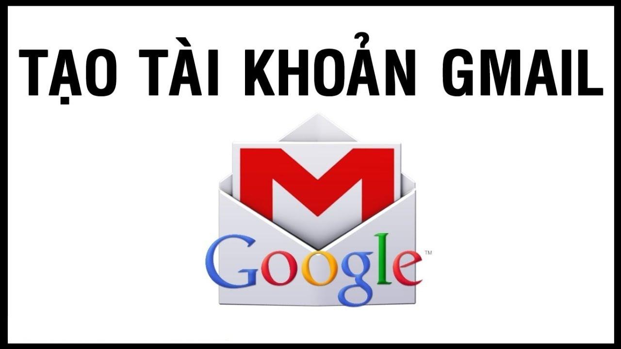 Hướng dẫn tạo tài khoản Gmail miễn phí 2017