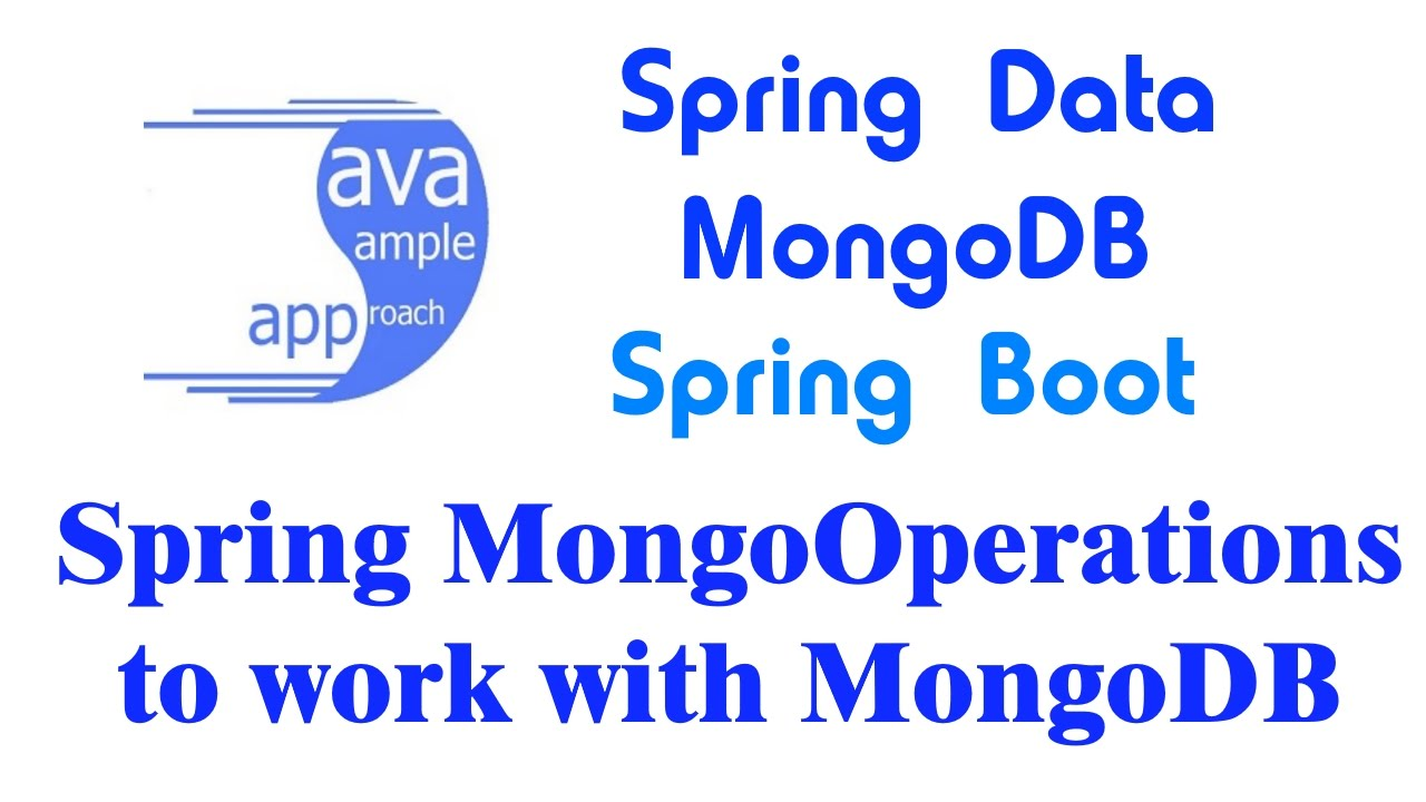 How to use Spring MongoOperations to work with MongoDB - Spring Data,  MongoDB, Spring Boot