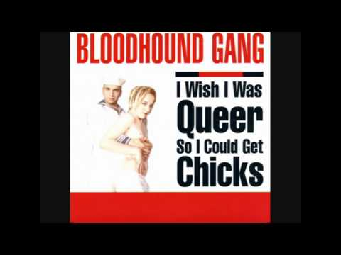 Bloodhound Gang - I Wish I Was Queer So I Could Get Chicks (Punk Rock Version)