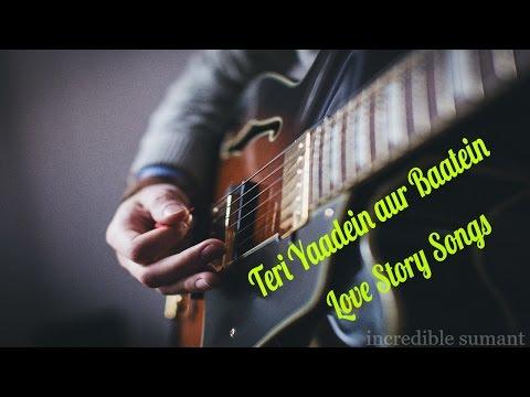 Teri Yaadein Mulakatein Woh Raatein aur Baatein ! LOVE STORY SONGS !