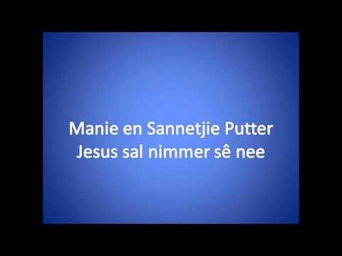 Jesus sal nimmer sê nee ~ Manie en Sannetjie Putter