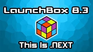LaunchBox 8.3 This Is .Next - LaunchBox News