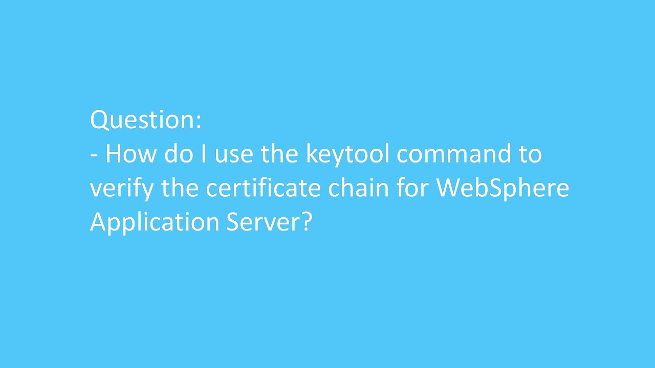 How Do I Use The Keytool Command To Verify The Certificate Chain For