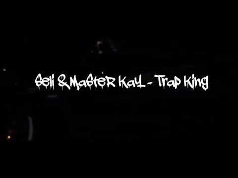 SELI x MaSteR KaY - TRAP KING'S ( Official Video HD )