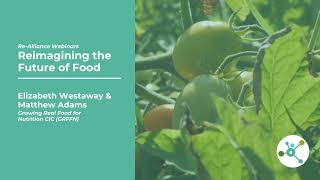 Re Alliance Webinar | Reimagining the Future of Food and Nutrition