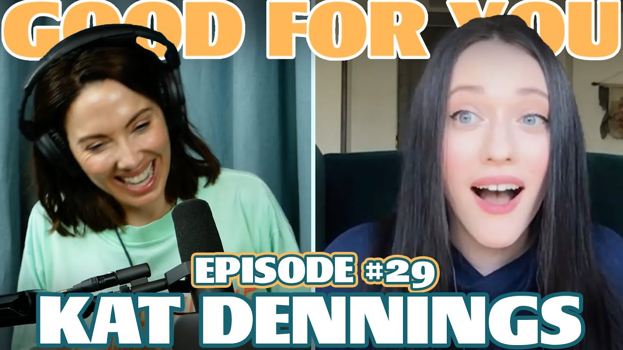 Ep #29: KAT DENNINGS | Good For You Podcast with Whitney Cummings