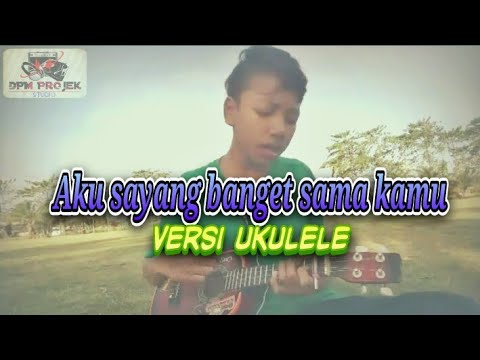 aku-sayang-banget-sama-kamu-cover-ukulele