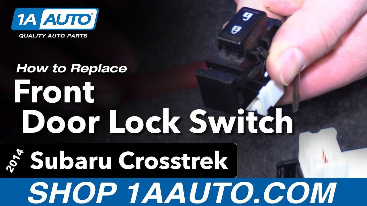 How To Replace Front Door Lock Switch 14 17 Subaru
