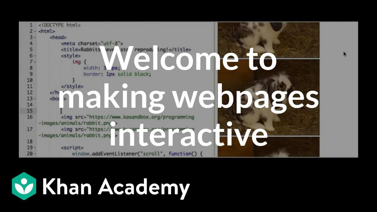 Welcome to making webpages interactive (video) | Khan Academy
