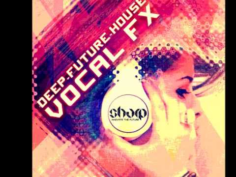 Future Deep House Vocal FX   Loops & Samples