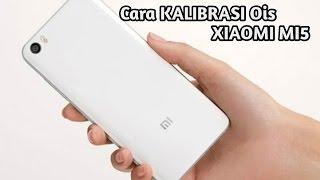 Cara Kalibrasi Ois Kamera Xiaomi Mi5