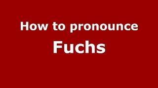 How to pronounce Fuchs (Germany/German) - PronounceNames.com