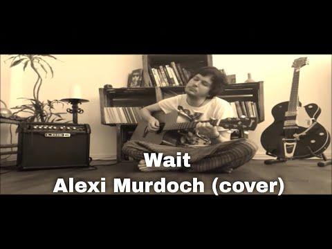 Wait - Alexi Murdoch (cover)