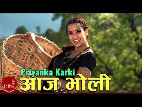 New Nepali Song Ft. Priyanka Karki || AAJA BHOLI ||आज भोली मन हुन्छ चङ्गा Official Song  HD
