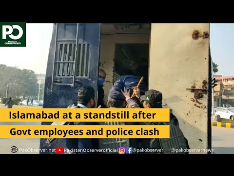 Islamabad at a standstill after govt employees and police clash | Pakistan Observer