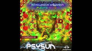 Psysun vs Ares - Ayahuasca Sagrada (Chichke Remix) - Psytrance Fullon