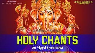 HOLY CHANTS ON LORD GANESHA | GANAPATHY STOTRAM | MOST POWERFUL MANTRA OF GANPATI ( FULL SONGS )